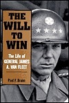 The Will to Win: The Life of General James A. Van Fleet Paul F. Braim