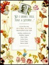 So I Shall Tell You a Story...: Encounters with Beatrix Potter Beatrix Potter