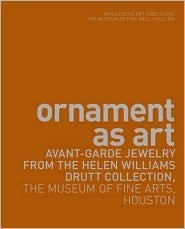 Ornament as Art: Avant-Garde Jewelry from the Helen Williams Drutt Collection, the Museum of Fine Arts, Houston Cindi Strauss