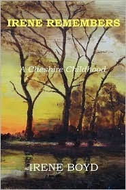 Irene Remembers - A Cheshire Childhood  by  Ellen Marion Irene Boyd