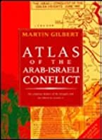 Atlas Of The Arab Israeli Conflict Martin Gilbert