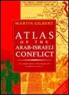 Atlas of the Arab-Israeli Conflict Martin Gilbert