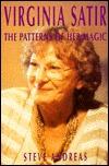 Virginia Satir, the Patterns of Her Magic: The Patterns of Her Magic Steve Andreas