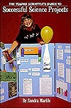 The Young Scientists Guide to Successful Science Projects  by  Sandra Markle