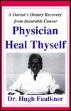 Physician Heal Thyself: A Doctors Dietary Recovery from Incurable Cancer Hugh Faulkner