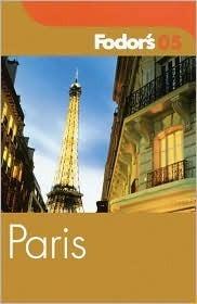 Fodors Paris 2005  by  Fodors Travel Publications Inc.