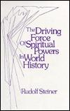 Driving Force of Spiritual Powers Rudolf Steiner