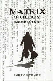 The Matrix Trilogy: Cyberpunk Reloaded  by  Stacy Gillis
