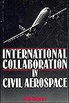 International Collaboration in Civil Aerospace  by  Keith Hayward