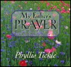 My Fathers Prayer: A Remembrance  by  Phyllis A. Tickle