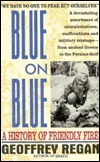 Blue on Blue: A History of Friendly Fire Geoffrey Regan