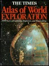 The Times Atlas of World Exploration: 3,000 Years of Exploring, Explorers, and Mapmaking  by  Times Books