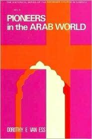 Pioneers in the Arab World Dorothy Van Ess