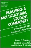 Reaching a Multicultural Student Community: A Handbook for Academic Librarians  by  Karen E. Downing