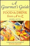 A Gourmets Guide: Food and Drink from A to Z John Ayto