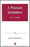 A Pleasant Institution: Key  C Major John S. Monagan