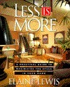 Less Is More: A Practical Guide for Maximizing the Space in Your Home  by  Elaine Lewis