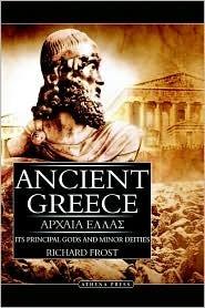Ancient Greece: Its Principal Gods and Minor Deities Richard Frost