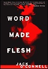 Word Made Flesh  by  Jack OConnell