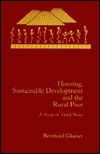 Housing, Sustainable Development and the Rural Poor: A Study of Tamil Nadu  by  Bernhard Glaeser