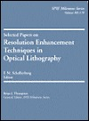 Selected Papers on Resolution Enhancement Techniques in Optical Lithography  by  Franklin Schellenberg