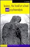 Levinas, The Frankfurt School And Psychoanalysis C. Fred Alford