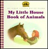 My Little House Book of Animals  by  Laura Ingalls Wilder