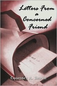 Letters from a Concerned Friend.  by  Courtney  A. Brown