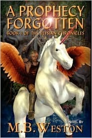 A Prophecy Forgotten (The Elysian Chronicles, #1) M.B. Weston