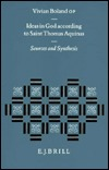 Ideas in God According to Saint Thomas Aquinas: Sources and Synthesis Vivian Boland