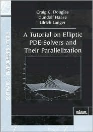 A Tutorial On Elliptic Pde Solvers And Their Parallelization  by  Craig C. Douglas