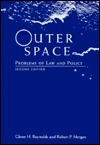 Outer Space: Problems Of Law And Policy, Second Edition Glenn H. Reynolds