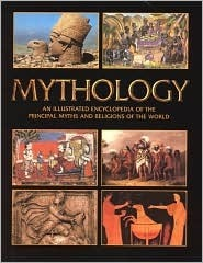 Mythology - An Illustrated Encyclopedia of the Principal Myths and Religions of the World Richard Cavendish