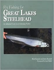 Fly Fishing for Great Lakes Steelhead: An Advanced Look at an Emerging Fishery Rick Kustich