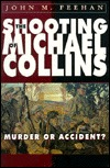 The Shooting of Michael Collins: Murder or Accident? John M. Feehan