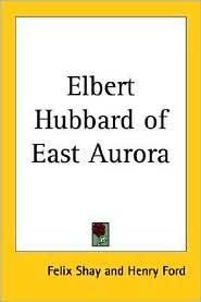Elbert Hubbard of East Aurora Felix Shay