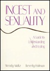 Incest and Sexuality: A Guide to Understanding and Healing Wendy Maltz