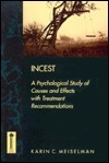 Incest: A Psychological Study of Causes and Effects with Treatment Recommendations Karin C. Meiselman