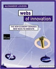 Webs Of Innovation: The Networked Economy Demands New Ways To Innovate Alexander Loudon