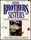 Between Brothers & Sisters: A Celebration of Lifes Most Enduring Relationship  by  Adele Faber