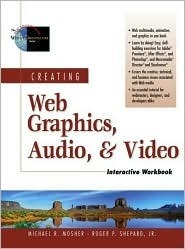 Creating Web Graphics, Audio, and Video Interactive Workbook  by  Michael R. Mosher
