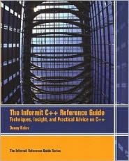 The Informit C++ Reference Guide: Techniques, Insight, and Practical Advice on C++  by  Danny Kalev