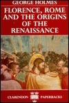 Florence, Rome, and the Origins of the Renaissance George Arthur Holmes