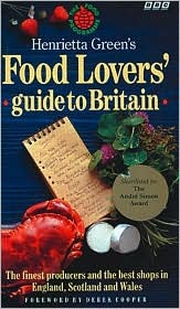 Henrietta Greens Food Lovers Guide to Britain: The Finest Producers and the Best Shop Henrietta Green