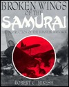 Broken Wings of the Samurai: The Destruction of the Japanese Airforce Robert C. Mikesh