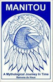 Manitou: A Mythological Journey in Time Ramona du Houx