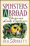 Spinsters Abroad: Victorian Lady Explorers  by  Dea Birkett