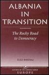 Albania In Transition: The Rocky Road To Democracy  by  Elez Biberaj