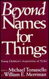 Beyond Names for Things: Young Childrens Acquisition of Verbs  by  Michael Tomasello