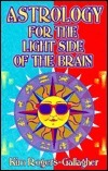 Astrology for the Light Side of the Brain Kim Rogers-Gallagher